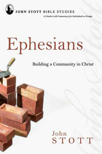 Ephesians: Building a Community in Christ - John Stott Bible Studies (Paperback)