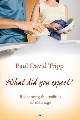 What Did You Expect?: Redeeming the Realities of Marriage (Paperback)