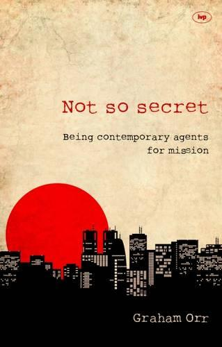 Not So Secret: Being Contemporary Agents for Mission (Paperback)