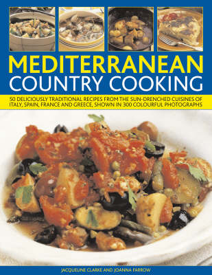 Mediterranean Country Cooking: 50 Deliciously Traditional Recipes from the Sun-drenched Cuisines of Italy, Spain, France and Greece, Shown in 300 Colourful Photographs (Paperback)
