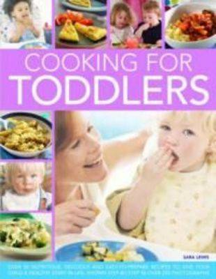 Cooking for Toddlers: Over 50 Nutritious, Delicious and Easy-to-prepare Recipes to Give Your Child a Healthy Start in Life, Shown Step-by-step (Paperback)