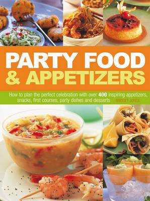 Party Food and Appetizers: How to Plan the Perfect Celebration with Over 400 Inspiring Appetizers, Snacks, First Courses, Party Dishes and Desserts (Paperback)