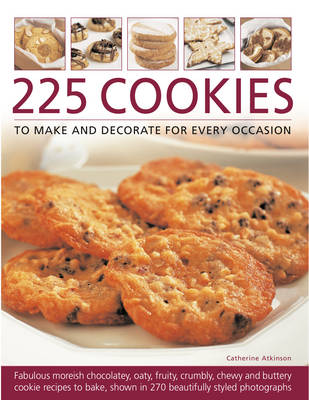 225 Cookies to Make and Decorate for Every Occasion: Fabulous Moreish Chocolately, Oaty, Fruity, Crumbly, Chewy and Buttery Cookie Recipes to Bake, Shown in 270 Beautifully Styled Photographs (Paperback)