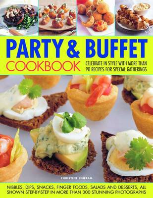 The Party and Buffet Cookbook: Celebrate in Style with Over 90 Irresistible Recipes Fro Special Gatherings (Paperback)