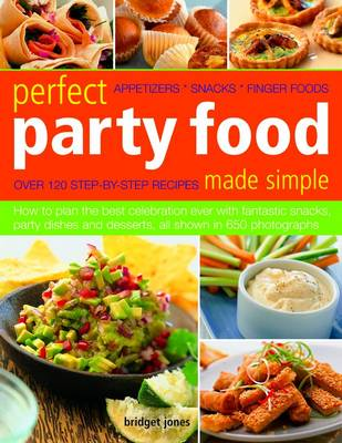 Perfect Party Food Made Simple: How to Plan the Best Celebration Ever with Fantastic Snacks, Party Dishes and Desserts (Paperback)