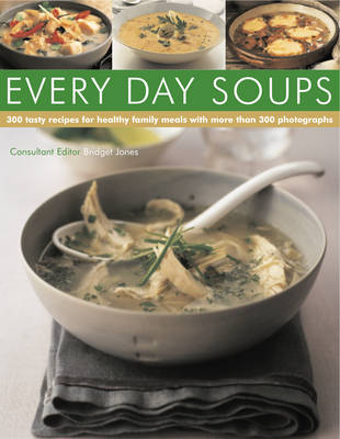 300 Every Day Soups: Tasty Recipes for Healthy Meals with More Than 300 Photographs (Paperback)