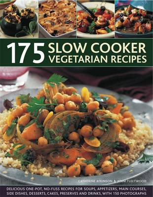 175 Slow Cooker Vegetarian Recipes: Delicious One-pot, No-fuss Recipes for Soups, Appetizers, Main Dishes, Side Dishes, Desserts, Cakes, Preserves and Drinks, with 150 Photographs (Paperback)