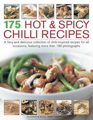 175 Hot & Spicy Chilli Recipes: A Fiery and Delicious Collection of Chilli-inspired Recipes for All Occasions, Featuring More Than 180 Photographs (Paperback)