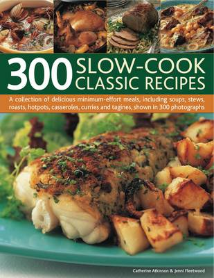 300 Slow-cook Classic Recipes: A Collection of Delicious Minimum Effort Meals, Including Soups, Stews, Roasts, Hotpots, Casseroles, Curries and Tangines, Shown in 300 Photographs (Paperback)