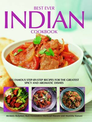 Best Ever Indian Cookbook: 325 Famous Step-by-step Recipes for the Greatest Spicy and Aromatic Dishes (Hardback)