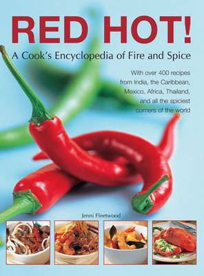 Red Hot!: a Cook's Encyclopedia of Fire and Spice: With Over 400 Recipes from India, the Caribbean, Mexico, Africa, Thailand and All the Spiciest Corners of the World (Paperback)