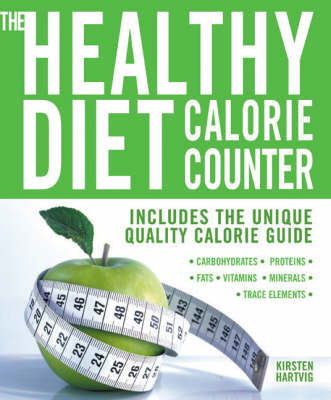 The Healthy Diet Calorie Counter: Includes the Unique Quality Calorie Guide Proteins, Fats and Carbohydrates, Vitamins, Minerals and Trace Elements (Paperback)