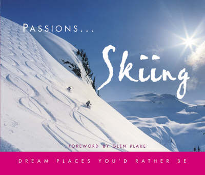 Skiing: Dream Places You'd Rather Be - Passions... S. (Other book format)