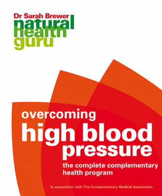 Overcoming High Blood Pressure: The Complete Complementary Health Programme - Natural Health Guru S. v. 2 (Paperback)