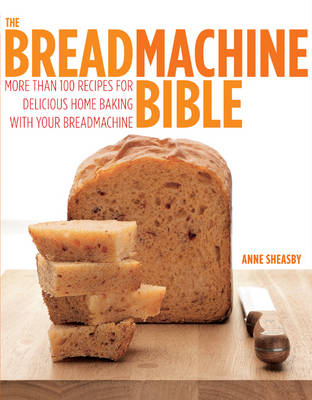 Easy Bread Machine Bible: More Than 100 Recipes for Delicious Home Baking with Your Breadmachine (Other book format)
