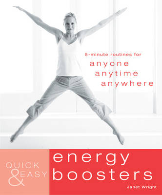 Quick and Easy Energy Boosters: 5-minute Exercises for Anyone, Anytime, Anywhere - Quick and Easy (Paperback)