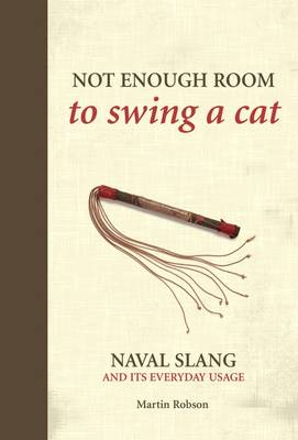 Not Enough Room to Swing a Cat: Naval Slang and Its Everyday Usage (Hardback)