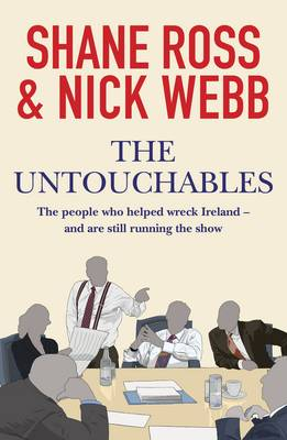 The Untouchables: The People Who Helped Wreck Ireland - and are Still Running the Show (Paperback)