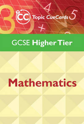 GCSE Mathematics Topic Cue Cards: Higher Tier (Cards)