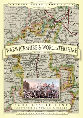 Revolutionary Times Atlas of Warwickshire and Worcestershire 1830-1840 (Paperback)