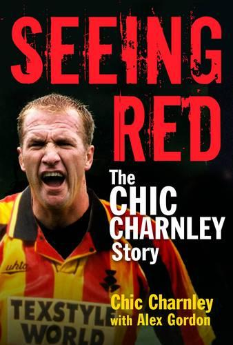 Seeing Red: The Chic Charnley Story (Hardback)