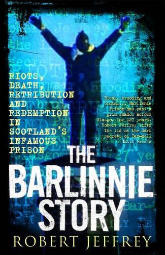 The Barlinnie Story: Riots, Death, Retribution and Redemption in Scotland's Infamous Prison (Paperback)