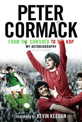 From the Cowshed to the Kop: My Autobiography (Hardback)