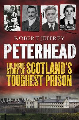 Peterhead: The Inside Story of Scotland's Toughest Prison (Paperback)