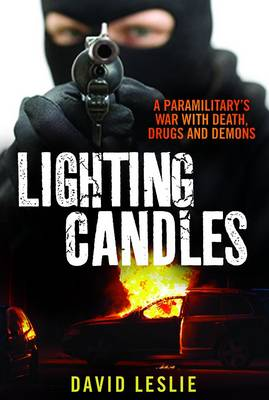 Lighting candles: A Paramilitary's War with Death, Drugs and Demons (Paperback)