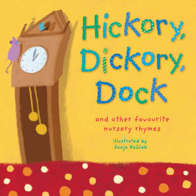 Hickory, Dickory, Dock: And Other Favourite Nursery Rhymes (Hardback)