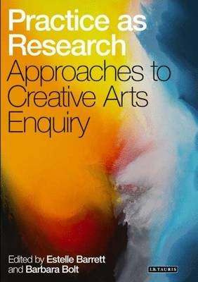 Practice as Research: Approaches to Creative Arts Inquiry (Hardback)