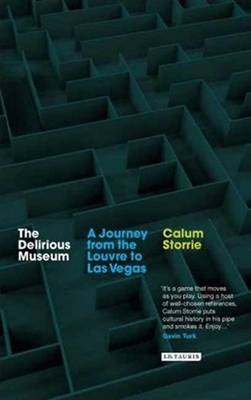 The Delirious Museum: A Journey from the Louvre to Las Vegas (Paperback)