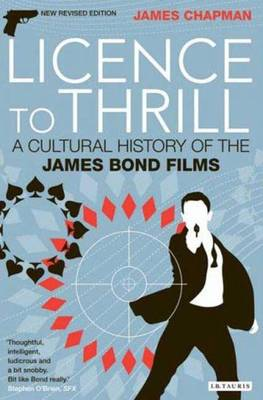 Licence to Thrill: A Cultural History of the James Bond Films - Cinema and Society (Paperback)