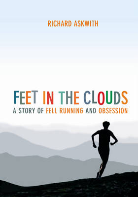 Feet in the Clouds: A Story of Fell Running and Obsession (Paperback)