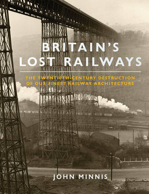 Britain's Lost Railways: The Twentieth-century Destruction of Our Finest Railway Architecture (Paperback)