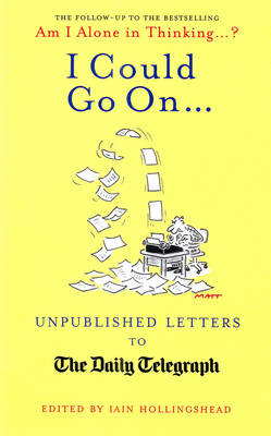 I Could Go On...: Unpublished Letters to the Daily Telegraph (Hardback)