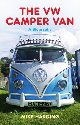 The VW Camper Van: A Biography (Hardback)