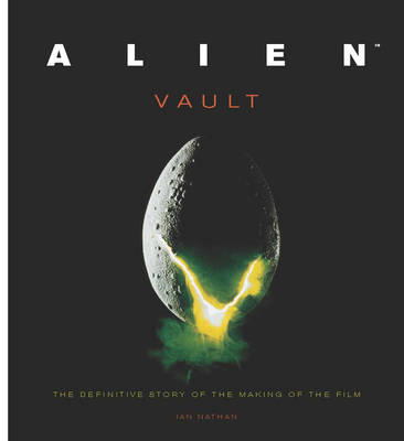 Alien Vault: The Definitive Story Behind the Film (Hardback)