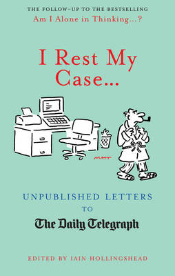 I Rest My Case...: Unpublished Letters to the Daily Telegraph (Hardback)