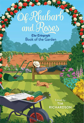 Of Rhubarb and Roses: The Telegraph Book of the Garden - Telegraph Books (Hardback)