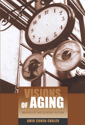 Visions of Aging: Images of the Elderly in Film (Hardback)
