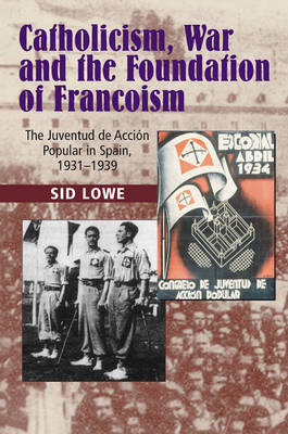 Catholicism, War and the Foundation of Francoism: The Juventud de Accion Popular in Spain, 1931-1937 (Hardback)