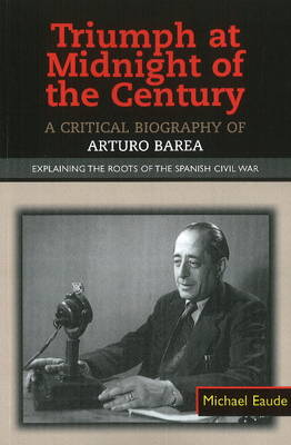 Triumph at Midnight in the Century: A Critical Biography of Arturo Barea - Explaining the Roots of the Spanish Civil War (Paperback)