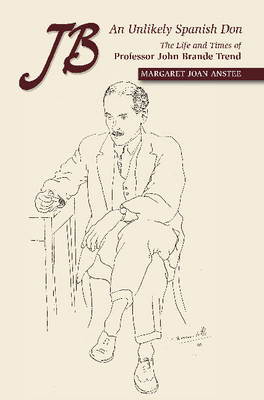 JB -- An Unlikely Spanish Don: The Life & Times of Professor John Brande Trend (Paperback)