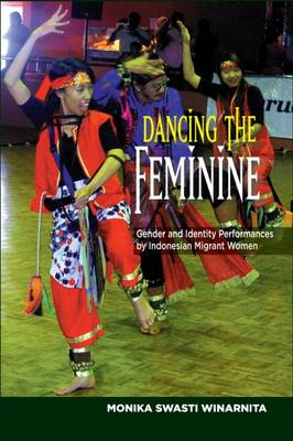 Cover Dancing the Feminine: Gender & Identity Performances by Indonesian Migrant Women