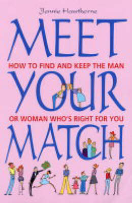Meet Your Match: How to Find and Keep the Man or Woman Who's Right for You (Paperback)
