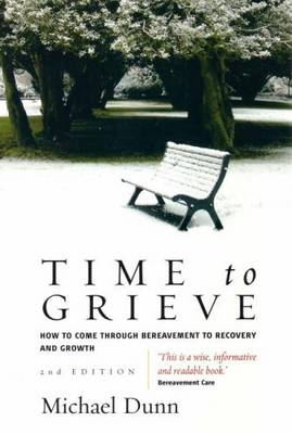 Time to Grieve: How to Come Through Bereavement to Recovery and Growth (Paperback)