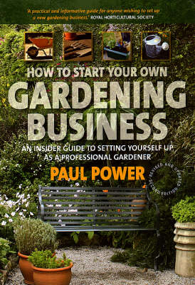 How to Start Your Own Gardening Business: An Insider Guide to Setting Yourself Up as a Professional Gardener (Paperback)