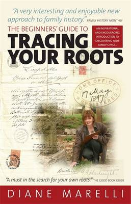 The Beginner's Guide to Tracing Your Roots: An Inspirational and Encouraging Introduction to Discovering Your Family's Past (Paperback)