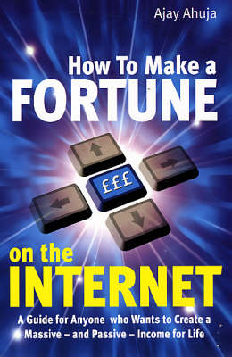 How to Make a Fortune on the Internet: A Guide for Anyone Who Wants to Create a Massive - and Passive - Income for Life (Paperback)